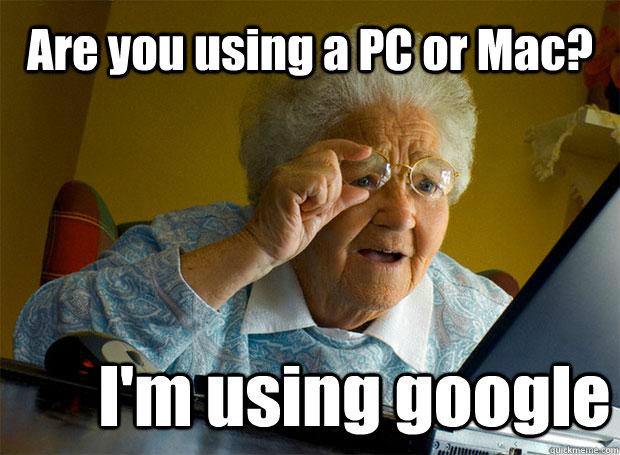 Are you using a PC or Mac? I'm using google - Are you using a PC or Mac? I'm using google  Grandma finds the Internet