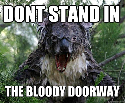 DONT STAND IN THE BLOODY DOORWAY