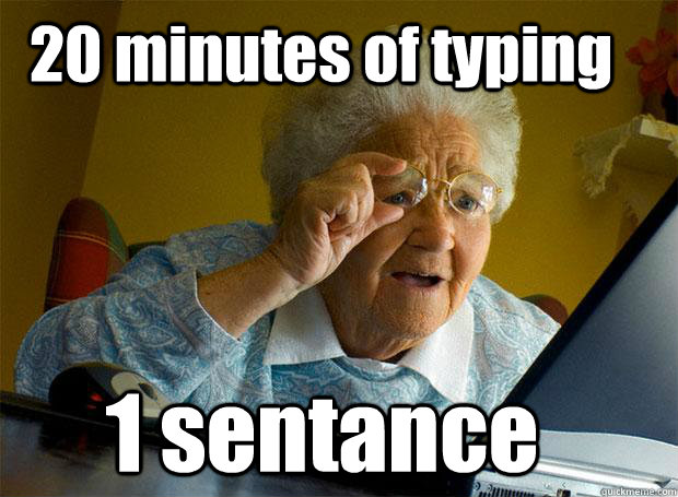 20 minutes of typing 1 sentance grandma finds the internet quickmeme