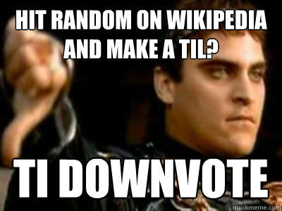 Hit Random on wikipedia and make a TIL? TI downvote - Hit Random on wikipedia and make a TIL? TI downvote  Downvoting Roman