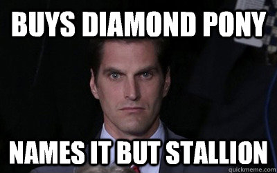 Buys diamond pony Names it but stallion - Buys diamond pony Names it but stallion  Menacing Josh Romney