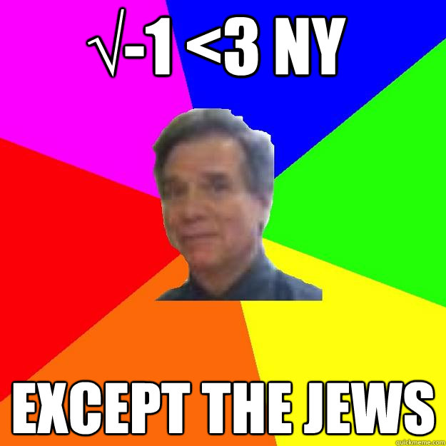 &#8730;-1 <3 NY Except the jews - &#8730;-1 <3 NY Except the jews  Professor Wisenheimer