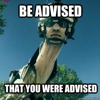 that you were advised BE ADVISED