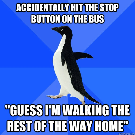 Accidentally hit the stop button on the bus