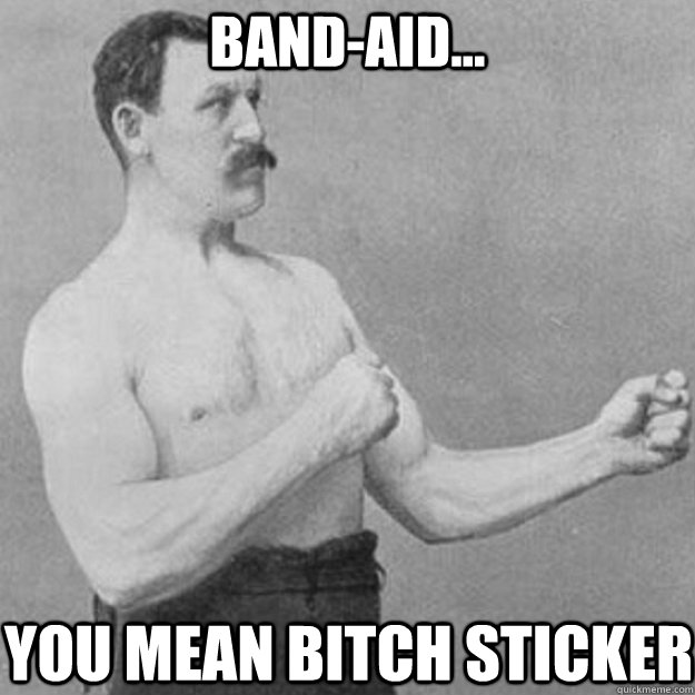 Band-aid... you mean bitch sticker - Band-aid... you mean bitch sticker  overly manly man