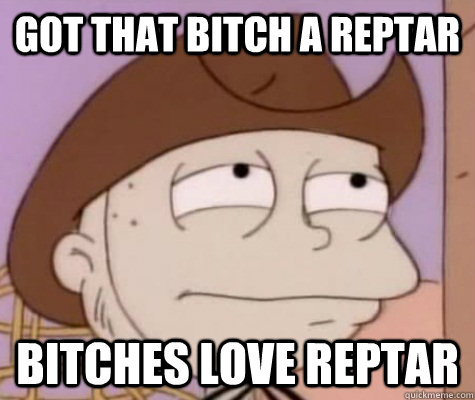 Got That Bitch A Reptar Bitches Love Reptar Tommy Pickles Quickmeme