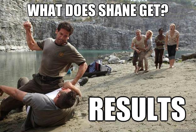 f2ff5a420eaef67b7be758de36c068143ff011f27a4a9aad449ae38611233fb0 what does shane get? results shane quickmeme