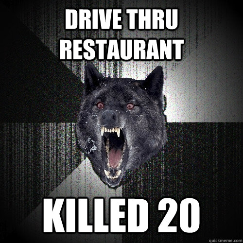 Drive thru restaurant  killed 20  - Drive thru restaurant  killed 20   Insanity Wolf