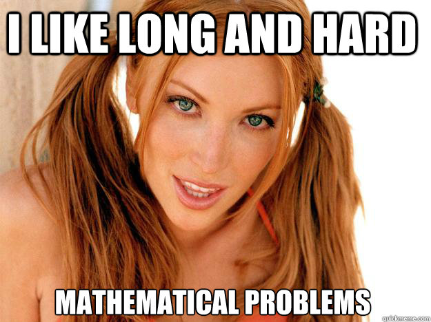 i like long and hard mathematical problems
