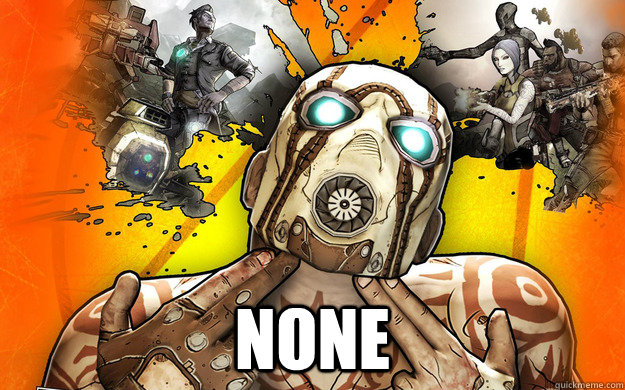 none -  none  Borderlands 2 Logic