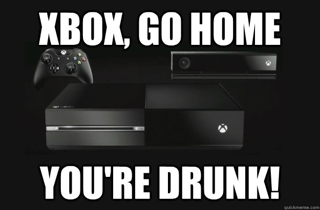 xBox, go home You're drunk! - xBox, go home You're drunk!  Misc