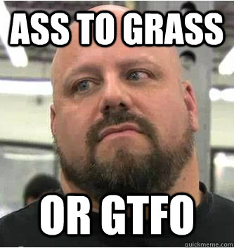 ASS TO GRASS OR GTFO