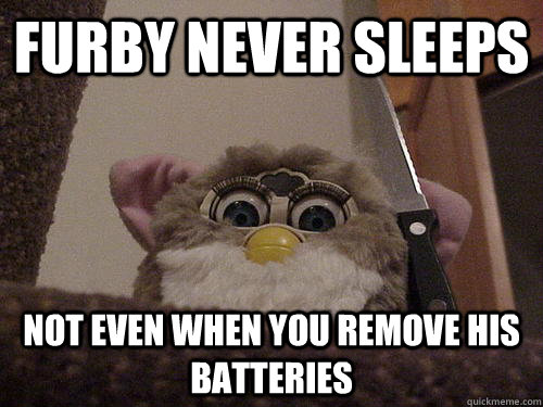 Furby Never Sleeps not even when you remove his batteries  Creepy Furby