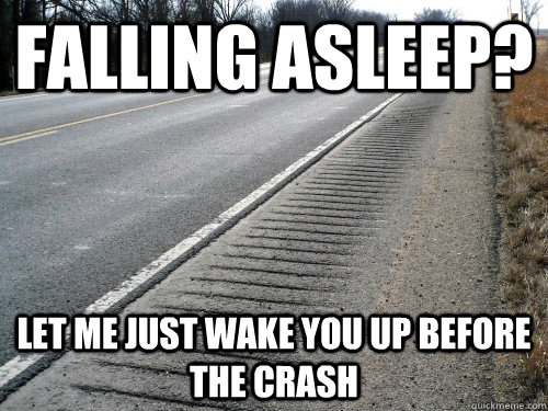 Falling asleep? Let me just wake you up before the crash