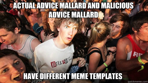 Actual Advice mallard and malicious advice mallard  have different meme templates - Actual Advice mallard and malicious advice mallard  have different meme templates  Sudden Clarity Clarence