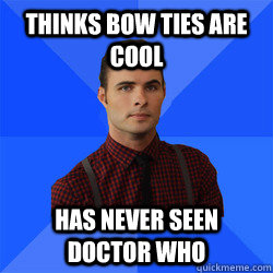 Thinks Bow Ties Are Cool Has never seen Doctor Who - Thinks Bow Ties Are Cool Has never seen Doctor Who  Socially Awkward Darcy
