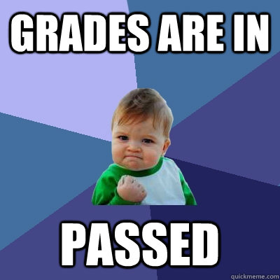 Grades are in Passed - Grades are in Passed  Success Kid