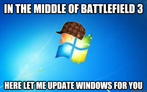 In the middle of Battlefield 3 Here let me update Windows for you - In the middle of Battlefield 3 Here let me update Windows for you  Scumbag windows