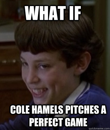 What if cole hamels pitches a perfect game - What if cole hamels pitches a perfect game  Misc