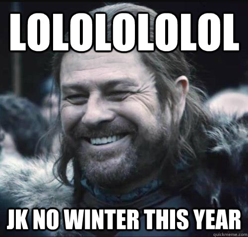 LOLOLOLOLOL JK No winter this year - LOLOLOLOLOL JK No winter this year  Misc
