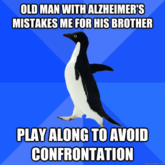 Old man with alzheimer's mistakes me for his brother Play Along to avoid confrontation - Old man with alzheimer's mistakes me for his brother Play Along to avoid confrontation  Socially Awkward Penguin