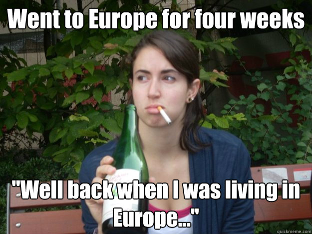 Went to Europe for four weeks
