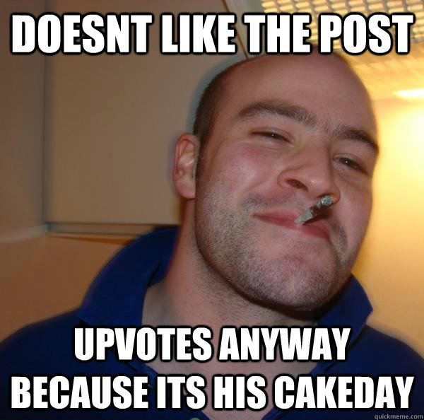 doesnt like the post upvotes anyway because its his cakeday - doesnt like the post upvotes anyway because its his cakeday  Misc