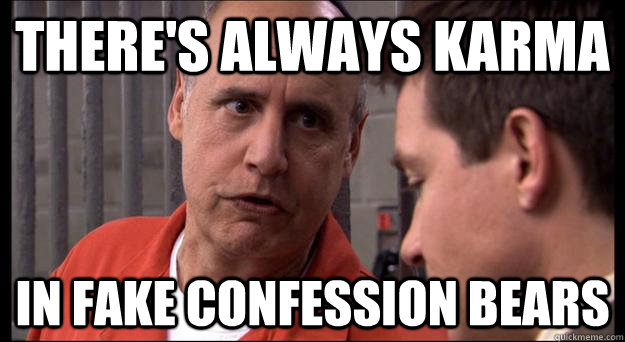 There's always karma in fake confession bears - There's always karma in fake confession bears  Misc