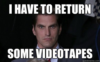 i have to return some videotapes - i have to return some videotapes  Menacing Josh Romney