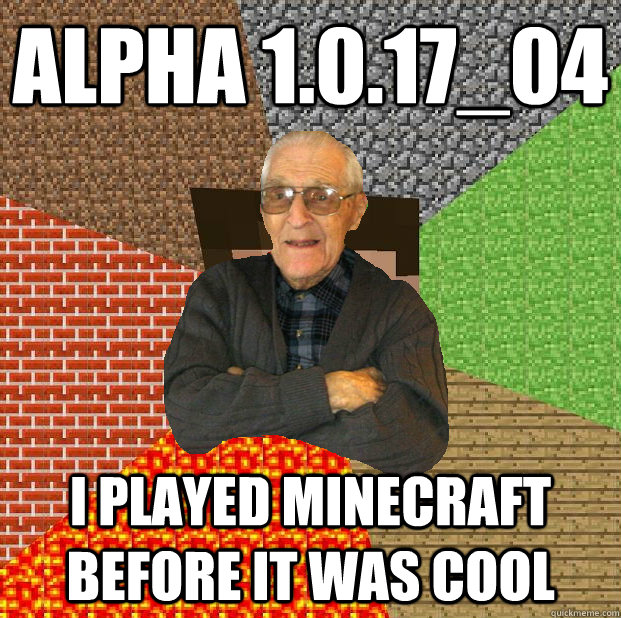 Alpha 1.0.17_04 I played minecraft before it was cool