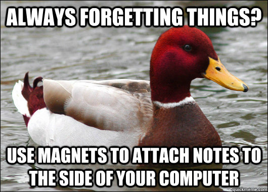 Always forgetting things? Use magnets to attach notes to the side of your computer - Always forgetting things? Use magnets to attach notes to the side of your computer  Malicious Advice Mallard