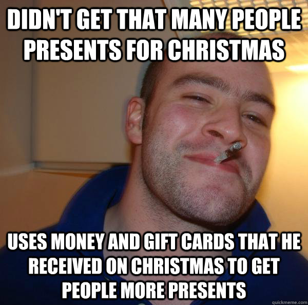 Didn't get that many people presents for Christmas  Uses money and gift cards that he received on Christmas to get people more presents  - Didn't get that many people presents for Christmas  Uses money and gift cards that he received on Christmas to get people more presents   Misc