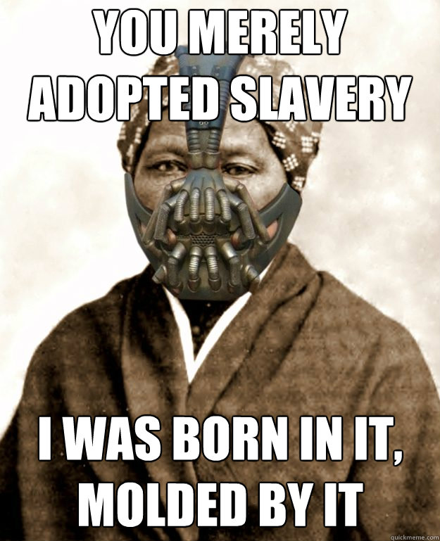 f373f09b0add620a75c4f9854c3b085c6036f2eb0bb2b9fd5649cffc5f392854 you merely adopted slavery i was born in it, molded by it bane