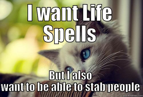 I WANT LIFE SPELLS BUT I ALSO WANT TO BE ABLE TO STAB PEOPLE First World Cat Problems