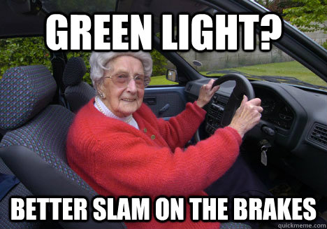 green light? BETTER SLAM ON THE BRAKES