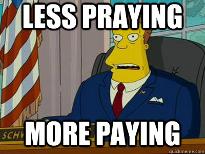 Less Praying more paying