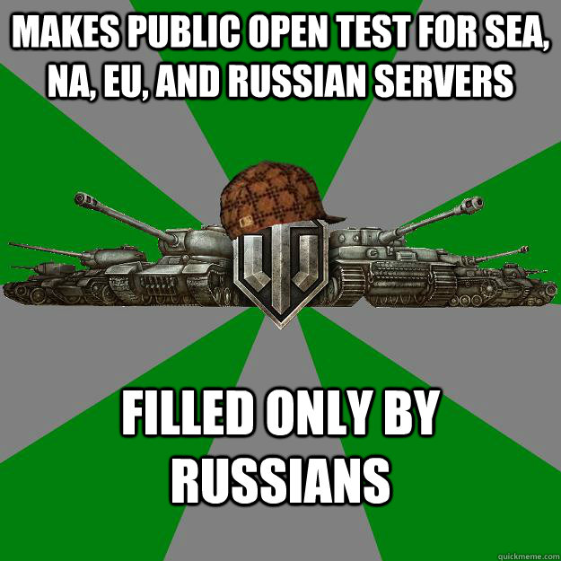 makes public open test for SEA, NA, EU, and russian servers filled only by russians  Scumbag World of Tanks