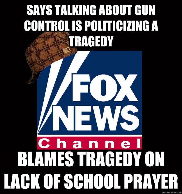 Says Talking about gun control is politicizing a tragedy  Blames tragedy on lack of school prayer