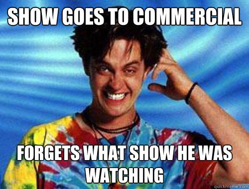 show goes to commercial forgets what show he was watching - show goes to commercial forgets what show he was watching  Introducing Stoner Ent