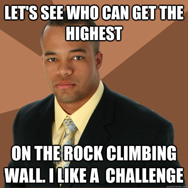 Let's see who can get the highest on the rock climbing wall. I like a  challenge - Let's see who can get the highest on the rock climbing wall. I like a  challenge  Successful Black Man