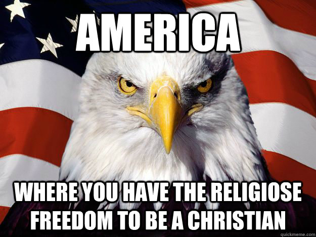 America  where you have the religiose freedom to be a christian - America  where you have the religiose freedom to be a christian  Misc