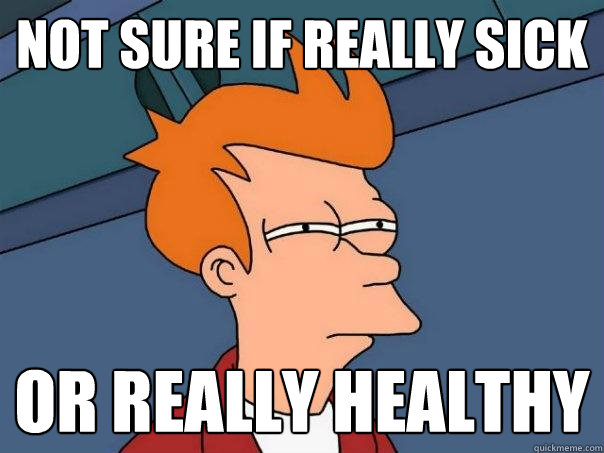 Not sure if really sick Or really healthy - Not sure if really sick Or really healthy  Futurama Fry