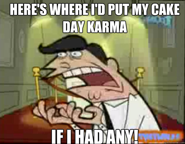Here's where i'd put my cake day karma IF I HAD ANY! - Here's where i'd put my cake day karma IF I HAD ANY!  Fairly Odd Parents