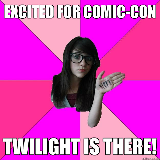 excited for comic-con twilight is there! - excited for comic-con twilight is there!  Idiot Nerd Girl