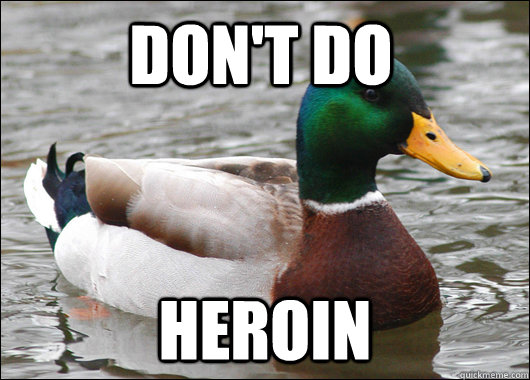 DON'T DO HEROIN - DON'T DO HEROIN  Actual Advice Mallard