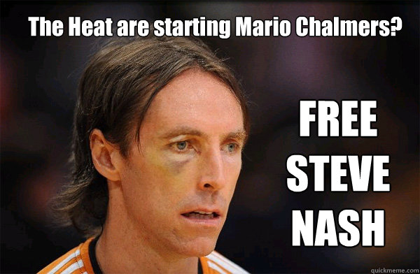 The Heat are starting Mario Chalmers? FREE STEVE NASH