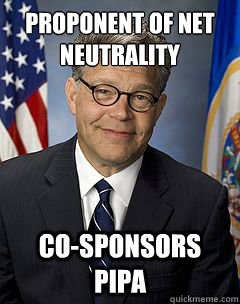 Proponent of net neutrality Co-sponsors PIPA - Proponent of net neutrality Co-sponsors PIPA  Scumbag Franken