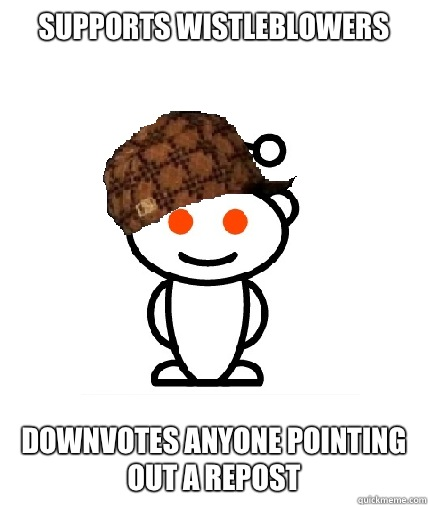 Supports wistleblowers Downvotes anyone pointing out a repost - Supports wistleblowers Downvotes anyone pointing out a repost  Scumbag Reddit