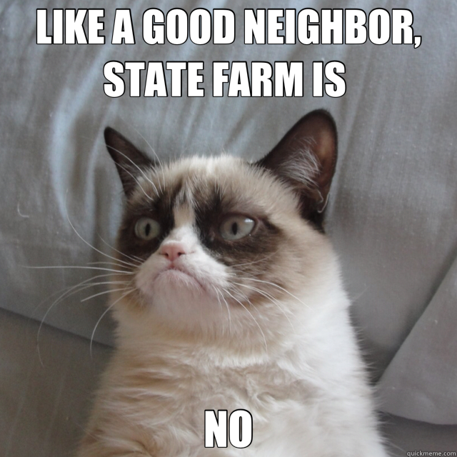 f3bb22bbcbb047ebf6394e03001c511af52ee7a1ed971ffd8412f3b01ff692a6 like a good neighbor, state farm is no misc quickmeme,Like A Good Neighbor Statefarm Is There Meme