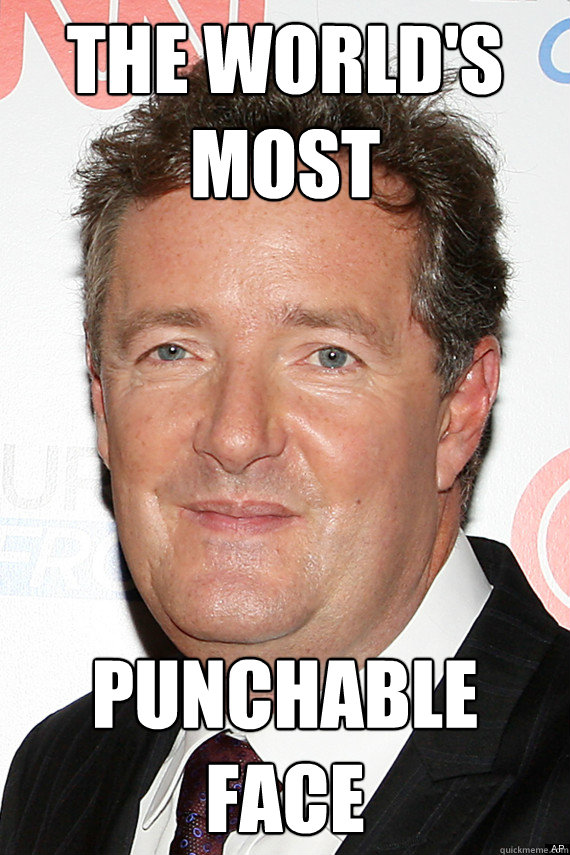 the world's most punchable face - the world's most punchable face  Piers- Punchable Face